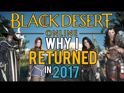 Black Desert Online - Why I'm Playing Again In 2017