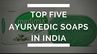 Top 5 Best Selling Ayurvedic Fairness Soaps Available In INDIA for Fairer and Glowing Skin.