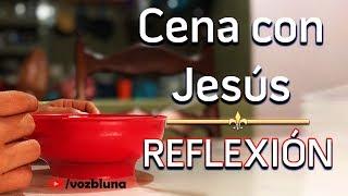 Una Cena Especial con Jesús - Reflexión