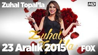 Zuhal Topal& 39 la 23 Aralık 2015