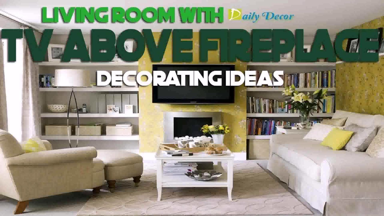 Living room decor with tv over fireplace youtube - Over the fireplace decor ...