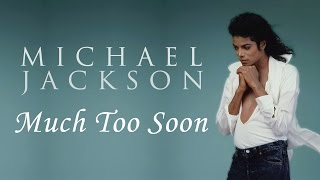 Michael Jackson - Much Too Soon   MJWE Mix