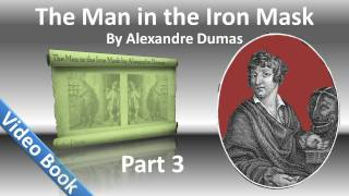 Part 03 - The Man In The Iron Mask Audiobook By Alexandre Dumas Chs 12-18 - Part 03 - Chs 12-18. Classic Literature Videoboo