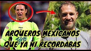 7 Arqueros Mexicanos Que Ya Ni Recordabas
