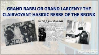 GRAND RABBI OR GRAND LARCENY? THE CLAIRVOYANT HASIDIC REBBE OF THE BRONX