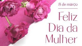 Homenagem: Dia Internacional da Mulher