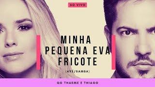 Medley (axé/samba) | Minha pequena EVA | Fricote | Thaeme e Thiago - AO VIVO
