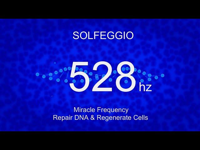 Solfeggio 528 hz DNA Repair (Miracle Frequency) Repair DNA & Regenerate Cells