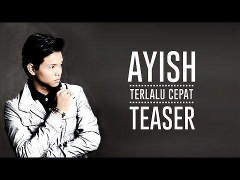 Ayish - Terlalu Cepat (Teaser)