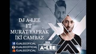 DJ A LEE FT MURAT YAPRAK İKİ CAMBAZ 2016