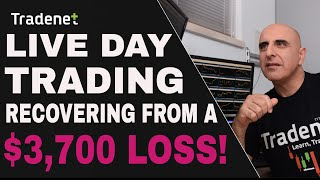 Live Day Trading - Recovering from a $3,700 Loss
