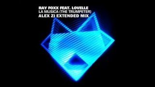 Ray Foxx feat. Lovelle - La Musica (The Trumpeter) (Alex Zi Extended Mix)