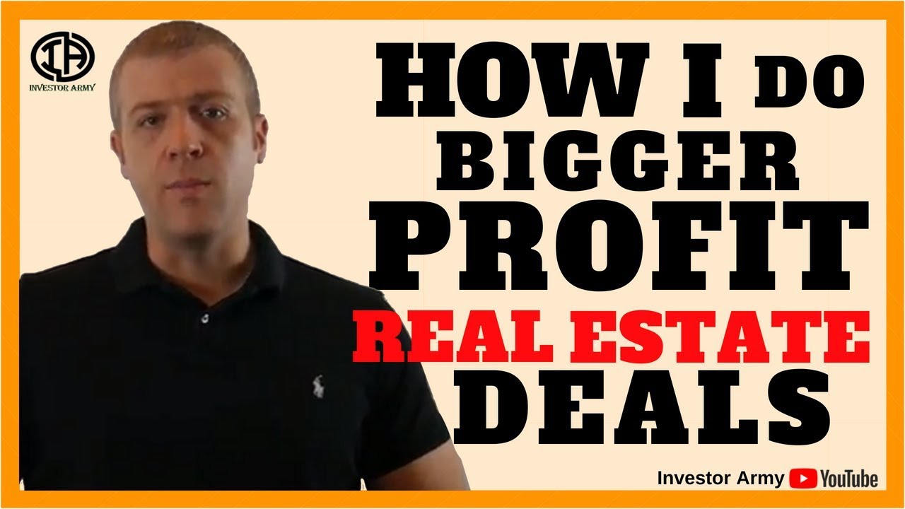 How I Do BIGGER PROFIT Real Estate Deals