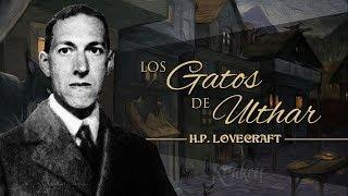 LOS GATOS DE ULTHAR, de H.P. LOVECRAFT - narrado por EL ABUELO KRAKEN 🦑