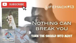 LifeHack#13   Nothing Can Break You