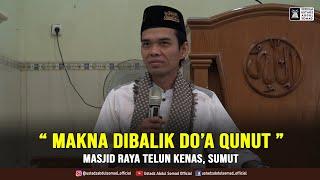 Download lagu MAKNA DIBALIK DO'A QUNUT   Kajian Subuh di Masjid Raya Telun Kenas, Sumut - 9 Agustus 2020