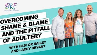 Overcoming Shame & Blame & the Pitfall of Adultery | Bailey & Lacey Bryant| Blended Kingdom Families