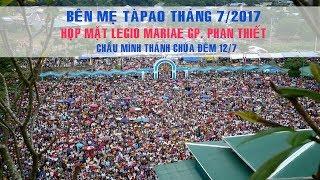Đức Mẹ TàPao 12.7.2017: Rước kiệu Đức Mẹ và Chầu Mình Thánh Chúa cùng Legio Mariae GP. Phan Thiết