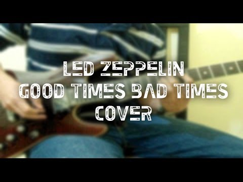 Led Zeppelin - Good Times, Bad Times - Cover