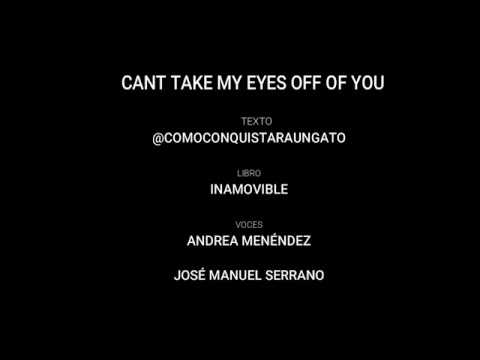 Cant take my eyes off of you (Inamovible)