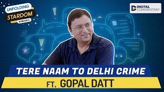 Interview With Gopal Datt | Unfolding Stardom E08 | Digital Companion