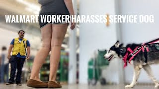 WALMART HARASSES ME AND MY SERVICE DOG!!!