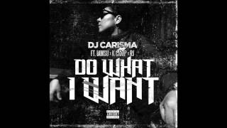 "DJ Carisma feat. IAMSU, K CAMP & RJ - ""Do What I Want"" OFFICIAL VERSION"