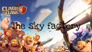 Clash of clans//the sky factory