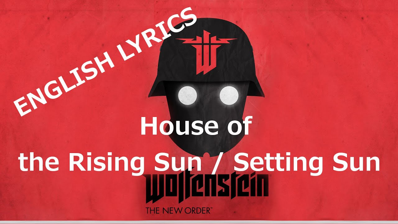 House of the rising sun english lyrics wolfenstein the new order