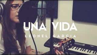 Una Vida / Leonel Garcia / COVER / Griss Romero