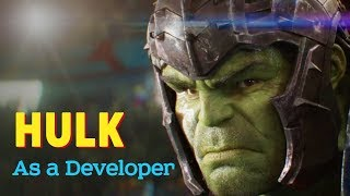 Hulk as a Developer | Developers Life | A Week with a Developer