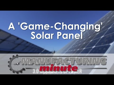 Manufacturing Minute: A 'Game-Change' Solar Panel