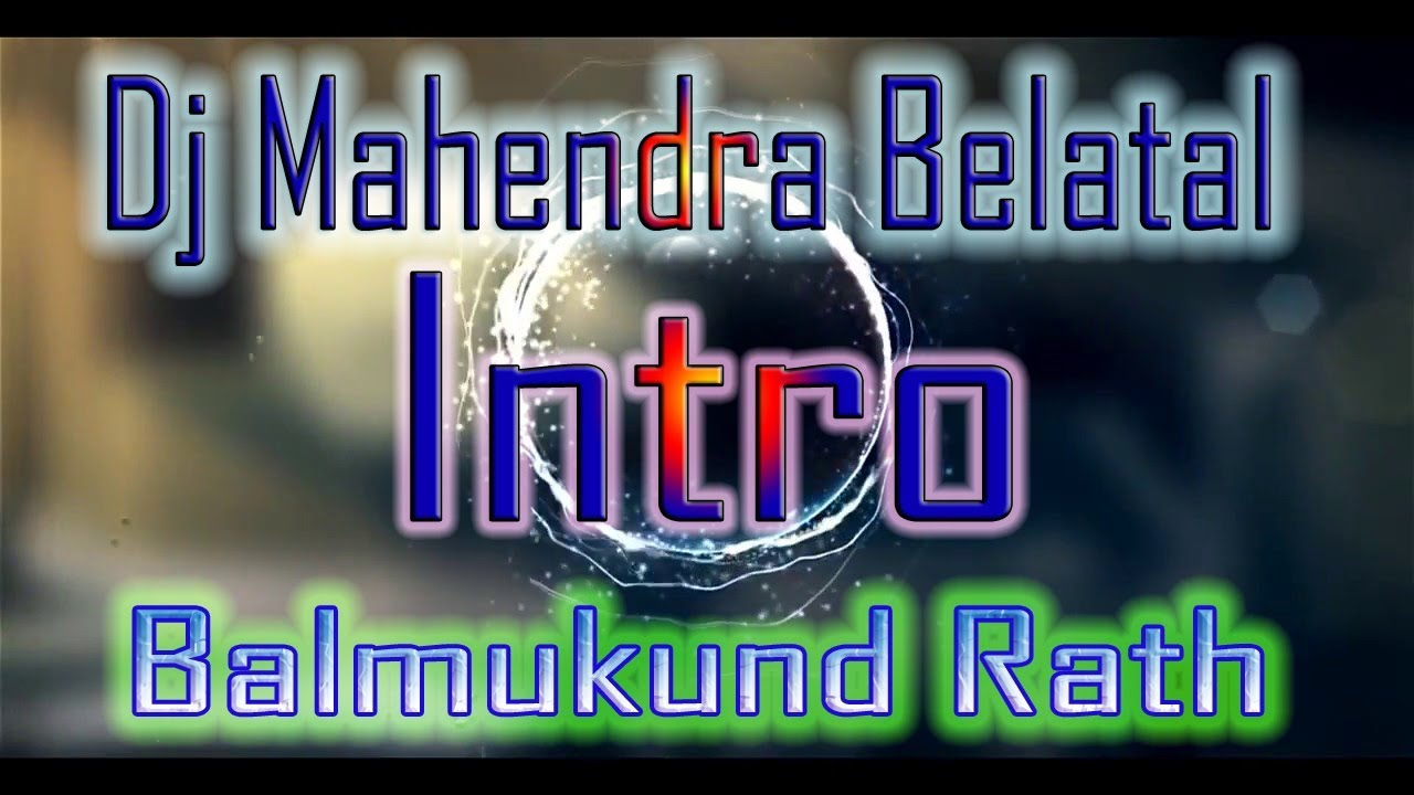 DJ MAHENDRA BELATAL INTRO|| NEW DAILOK MIX || BY BALMUKUND RATH
