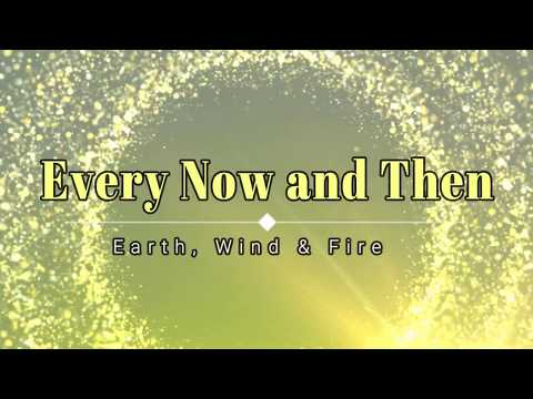 Earth, Wind & Fire - Every Now and Then (Lyric Video) [HD] [HQ]