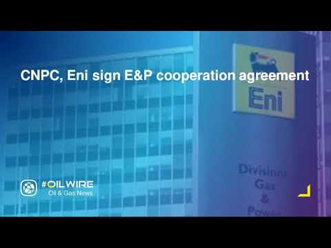 CNPC, Eni sign E&P cooperation agreement
