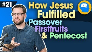 The Spring Feasts of Israel: How to Find Jesus in the OT pt 21