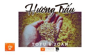 Hương Trấu - Tofu ft. 2Can [Official Audio]