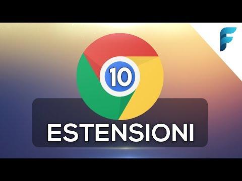 10 Estensioni per Google Chrome da NON PERDERE!
