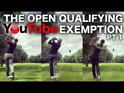 THE OPEN QUALIFYING - YOUTUBE EXEMPTION PART 1