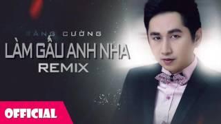 Làm Gấu Anh Nha - Bằng Cường Remix [Official Audio]