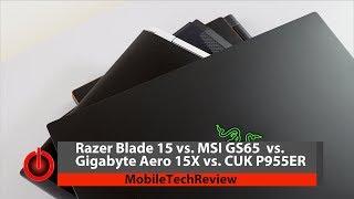 Razer Blade 15 vs. MSI GS65 vs. Gigabyte Aero 15X vs. CUK P955ER Comparison Smackdown
