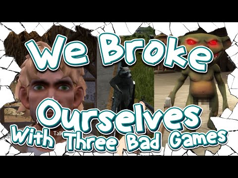 We Broke: Ourselves with three bad games  