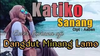 KATIKO SANANG    DANGDUT MINANG LAMO    COVER LUVIANA AJI    MARUN MARDIANTO