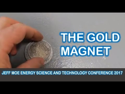 The Gold Magnet by Jeff Moe Energy Science and Technology Conference 2017
