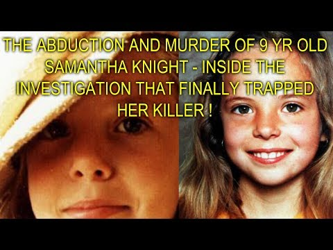 THE ABDUCTION AND MURDER OF 9 YR OLD SAMANTHA KNIGHT  THE INVESTIGATION THAT TRAPPED HER KILLER !