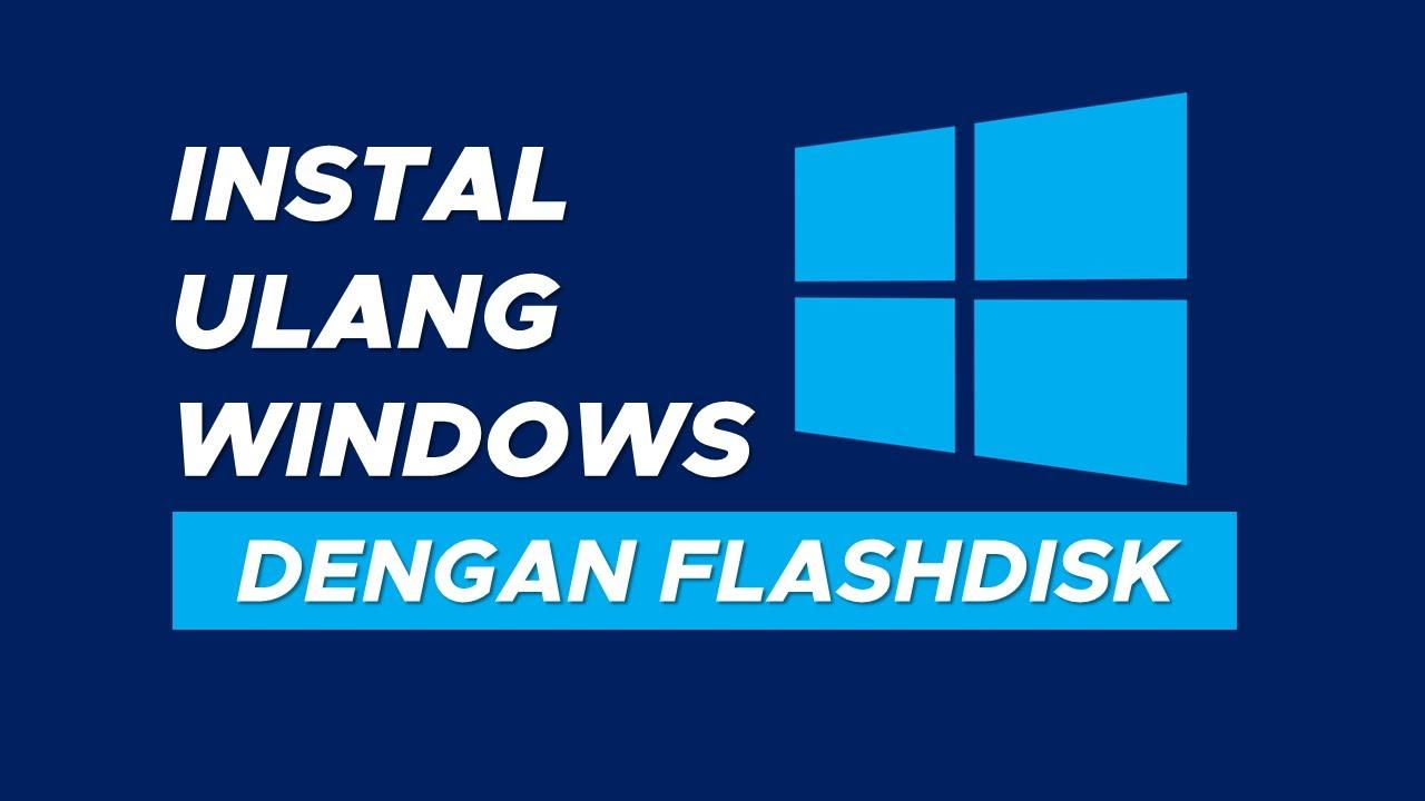 Cara Instal Ulang Windows 7, 8, dan 10 dengan Flashdisk - YouTube