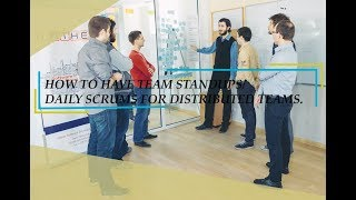 How to run standups(daily scrum) for distributed teams