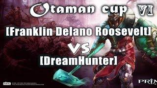 [Franklin Delano Roosevelt] Vs [DreamHunter] Второй этап Otaman Cup №6 Prime World