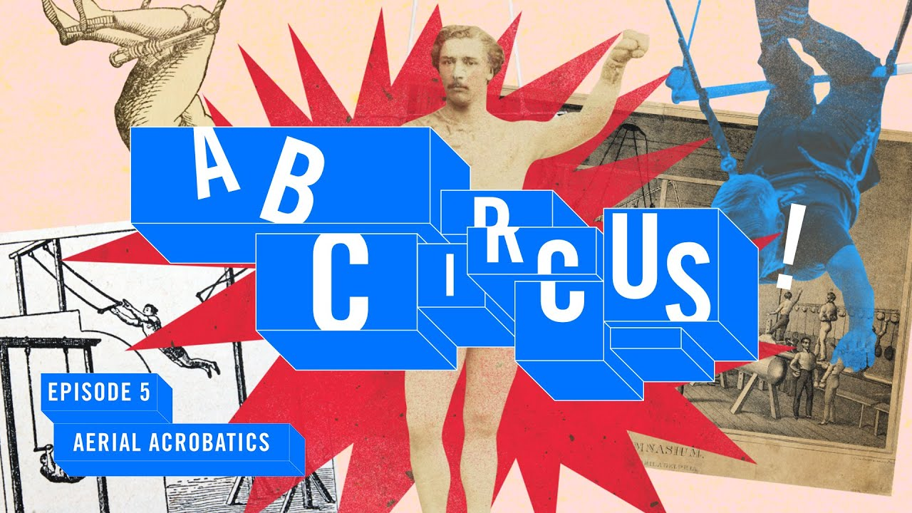 A, B, Circus!   Episode 5   History of Aerial Acrobatics   Cirque du Soleil