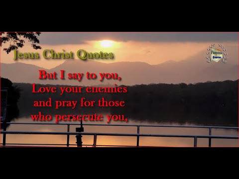 But I Say To You Love Your Enemies Jesus Christ Quotes Youtube